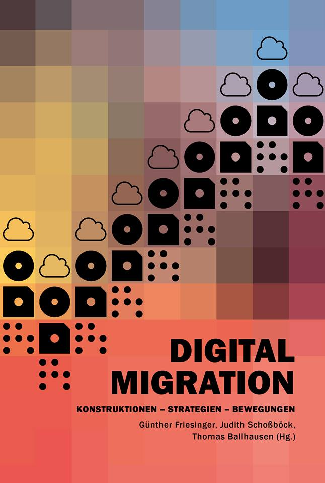 Digital Migration: Konstruktionen – Strategien – Bewegungen